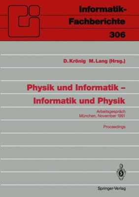 Physik Und Informatik Informatik Und Physik: Arbeitsgespr Ch, M Nchen, 21./22. November 1991 Proceedings 9783540552987