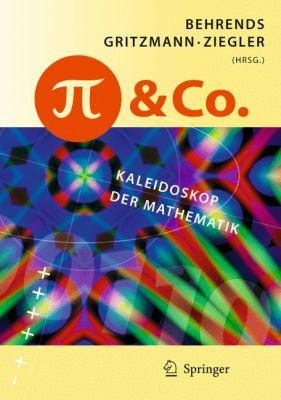 Pi Und Co.: Kaleidoskop Der Mathematik 9783540778882