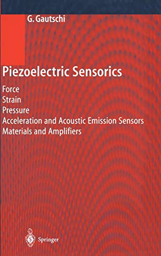 Piezoelectric Sensorics: Force, Strain, Pressure, Acceleration and Acoustic Emission Sensors, Materials and Amplifiers 9783540422594