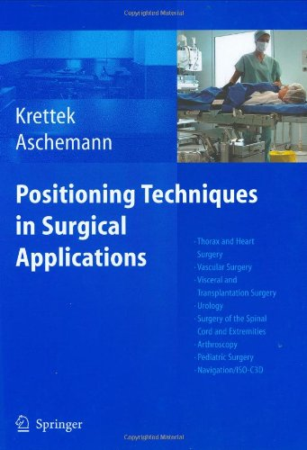 Positioning Techniques in Surgical Applications: Thorax and Heart Surgery - Vascular Surgery - Visceral and Transplantation Surgery - Urology - Surger 9783540257165