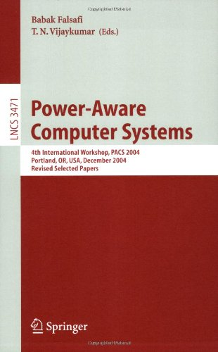 Power-Aware Computer Systems: 4th International Workshop, Pacs 2004, Portland, Or, USA, December 5, 2004, Revised Selected Papers 9783540297901