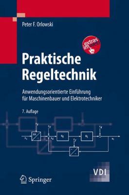 Praktische Regeltechnik: Anwendungsorientierte Einfa1/4hrung Fa1/4r Maschinenbauer Und Elektrotechniker 9783540687474
