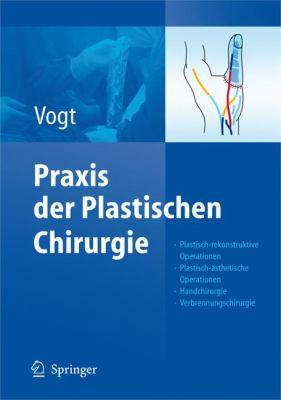 Praxis Der Plastischen Chirurgie: Plastisch-Rekonstruktive Operationen - Plastisch- Sthetische Operationen - Handchirurgie - Verbrennungschirurgie 9783540375715