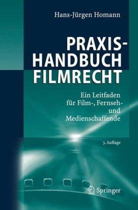 Praxishandbuch Filmrecht: Ein Leitfaden F R Film-, Fernseh- Und Medienschaffende 9783540483786