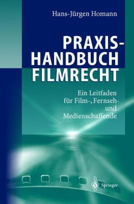 Praxishandbuch Filmrecht: Ein Leitfaden Fur Film-, Fernseh- Und Medienschaffende 9783540416890