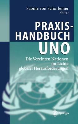 Praxishandbuch Uno: Die Vereinten Nationen Im Lichte Globaler Herausforderungen 9783540439073