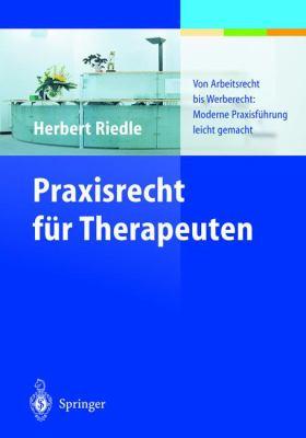 Praxisrecht Fur Therapeuten: Von Arbeitsrecht Bis Werberecht: Moderene Praxisfuhrung Leicht Gemacht 9783540435259