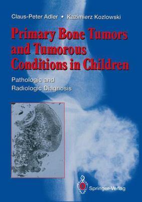 Primary Bone Tumors and Tumorous Conditions in Children: Pathologic and Radiologic Diagnosis 9783540197317