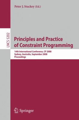 Principles and Practice of Constraint Programming: 14th International Conference, Cp 2008, Sydney, Australia, September 14-18, 2008, Proceedings 9783540859574