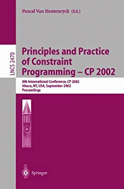 Principles and Practice of Constraint Programming - Cp 2002: 8th International Conference, Cp 2002, Ithaca, NY, USA, September 9-13, 2002, Proceedings 9783540441205
