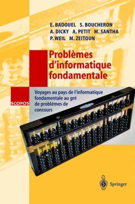 Probl Mes D'Informatique Fondamentale: Voyages Au Pays de L'Informatique Fondamentale Au Gr de Probl Mes de Concours 9783540423416