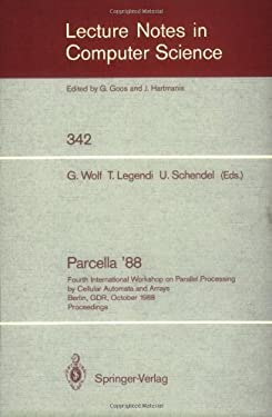 Proceedings / Parcella 1988: Fourth International Workshop on Parallel Processing by Cellular Automata and Arrays, Berlin, Gdr, October 17-21, 1988 9783540506478
