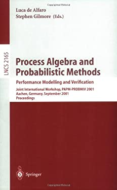 Process Algebra and Probabilistic Methods. Performance Modelling and Verification: Joint International Workshop, Papm-Probmiv 2001, Aachen, Germany, S 9783540425564