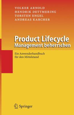 Product Lifecycle Management Beherrschen: Ein Anwenderhandbuch F R Den Mittelstand 9783540229971