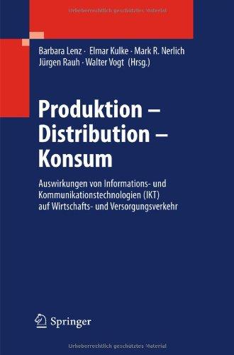 Produktion - Distribution - Konsum: Auswirkungen Von Informations- Und Kommunikationstechnologien (IKT) Auf Wirtschafts- Und Versorgungsverkehr 9783540878063