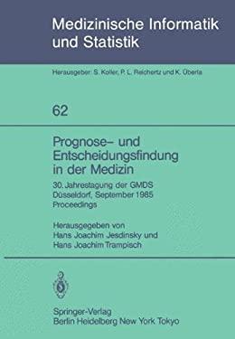 Prognose- Und Entscheidungsfindung in Der Medizin: 30. Jahrestagung Der Gmds D Sseldorf, 16. 19. September 1985 Proceedings 9783540160687