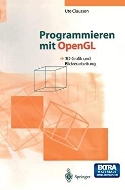 Programmieren Mit OpenGL: 3D-Grafik Und Bildverarbeitung 9783540579779