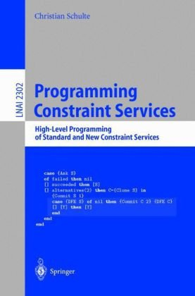 Programming Constraint Services: High-Level Programming of Standard and New Constraint Services 9783540433712