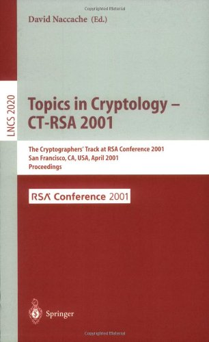 Topics in Cryptology - CT-Rsa 2001: The Cryptographer's Track at Rsa Conference 2001 San Francisco, CA, USA, April 8-12, 2001 Proceedings 9783540418986