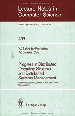 Progress in Distributed Operating Systems and Distributed Systems Management: European Workshop, Berlin, Frg, April 18/19, 1989, Proceedings 9783540526094