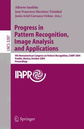 Progress in Pattern Recognition, Image Analysis and Applications: 9th Iberoamerican Congress on Pattern Recognition, Ciarp 2004, Puebla, Mexico, Octob 9783540235279