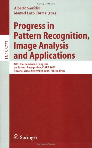 Progress in Pattern Recognition, Image Analysis and Applications: 10th Iberoamerican Congress on Pattern Recognition, CIARP 2005, Havana, Cuba, Novemb 9783540298502