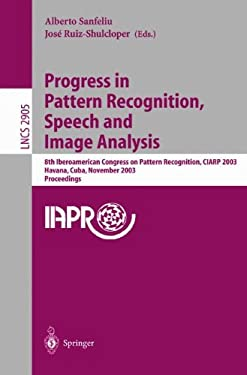Progress in Pattern Recognition, Speech and Image Analysis: 8th Iberoamerican Congress on Pattern Recognition, Ciarp 2003, Havana, Cuba, November 26-2 9783540205906