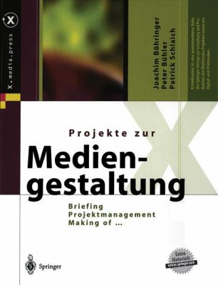Projekte Zur Mediengestaltung: Briefing, Projektmanagement, Making of ... 9783540440925