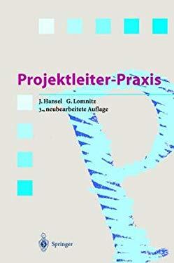 Projektleiter-Praxis: Erfolgreiche Projektabwicklung Durch Verbesserte Kommunikation Und Kooperation 9783540567790