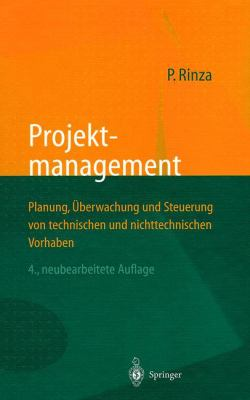 Projektmanagement: Planung, Berwachung Und Steuerung Von Technischen Und Nichttechnischen Vorhaben 9783540640219