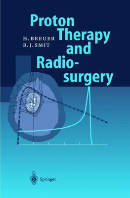 Proton Therapy and Radiosurgery 9783540641001