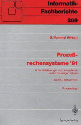 Proze Rechensysteme 91: Automatisierungs- Und Leitsysteme in Den Neunziger Jahren Berlin, 25. 27. Februar 1991 9783540538080