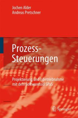 Prozess-Steuerungen: Projektierung Und Inbetriebnahme Mit Dem Softwaretool Spas 9783540710837
