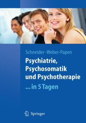 Psychiatrie, Psychosomatik Und Psychotherapie ...in 5 Tagen 9783540890492