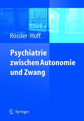 Psychiatrie Zwischen Autonomie Und Zwang 9783540234005
