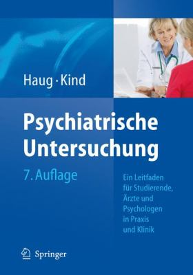 Psychiatrische Untersuchung: Ein Leitfaden Fur Studierende, Arzte Und Psychologen In Praxis Und Klinik 9783540748601