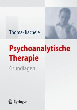 Psychoanalytische Therapie: Grundlagen 9783540297505