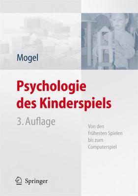 Psychologie Des Kinderspiels: Von Den Fr Hesten Spielen Bis Zum Computerspiel 9783540466239