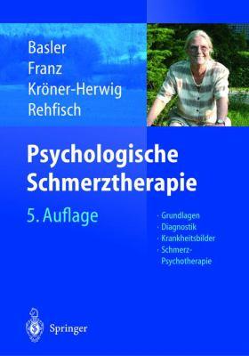 Psychologische Schmerztherapie: Grundlagen - Diagnostik - Krankheitsbilder - Schmerz-Psychotherapie 9783540000761
