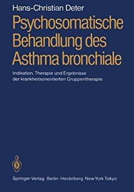 Psychosomatische Behandlung Des Asthma Bronchiale: Indikation, Therapie Und Ergebnisse Der Krankheitsorientierten Gruppentherapie 9783540165255