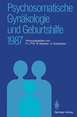 Psychosomatische GYN Kologie Und Geburtshilfe 1987: Erfahrungen Und Ergebnisse 9783540188285