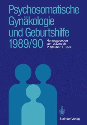 Psychosomatische GYN Kologie Und Geburtshilfe 1989/90 9783540521525