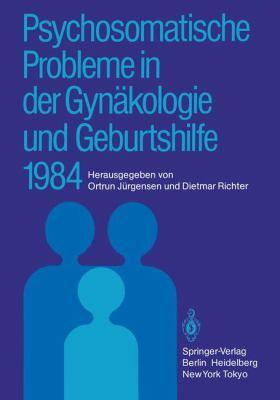 Psychosomatische Probleme in Der GYN Kologie Und Geburtshilfe 1984 9783540153016