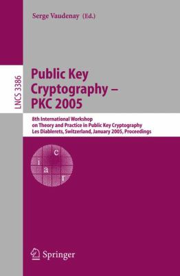 Public Key Cryptography - Pkc 2005: 8th International Workshop on Theory and Practice in Public Key Cryptography 9783540244547