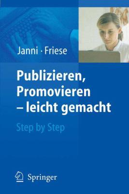 Publizieren, Promovieren Leicht Gemacht: Step by Step 9783540212461