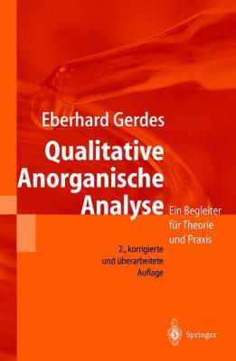 Qualitative Anorganische Analyse: Ein Begleiter Fur Theorie Und Praxis (2., Korr. U. Berarb. Aufl. 199) 9783540678755