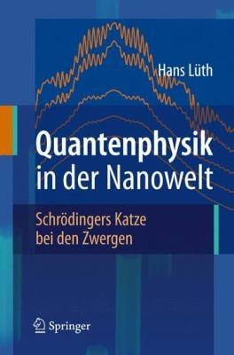 Quantenphysik In der Nanowelt: Schrodingers Katze Bei Den Zwergen 9783540710424