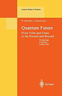 Quantum Future: From VOLTA and Como to Present and Beyond. Proceedings of Xth Max Born Symposium Held in Przesieka, Poland, 24-27 Sept 9783540652182