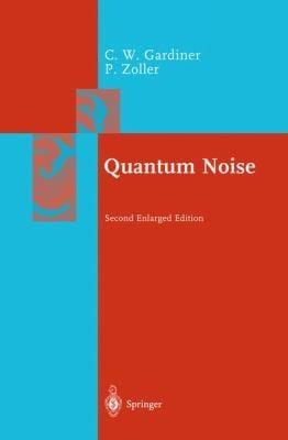 Quantum Noise: A Handbook of Markovian and Non-Markovian Quantum Stochastic Methods with Applications to Quantum Optics 9783540665717