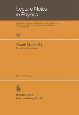 Quark Matter '84: Proceedings of the Fourth International Conference on Ultra-Relativistic Nucleus-Nucleus Collisions. Helsinki, Finland 9783540151838